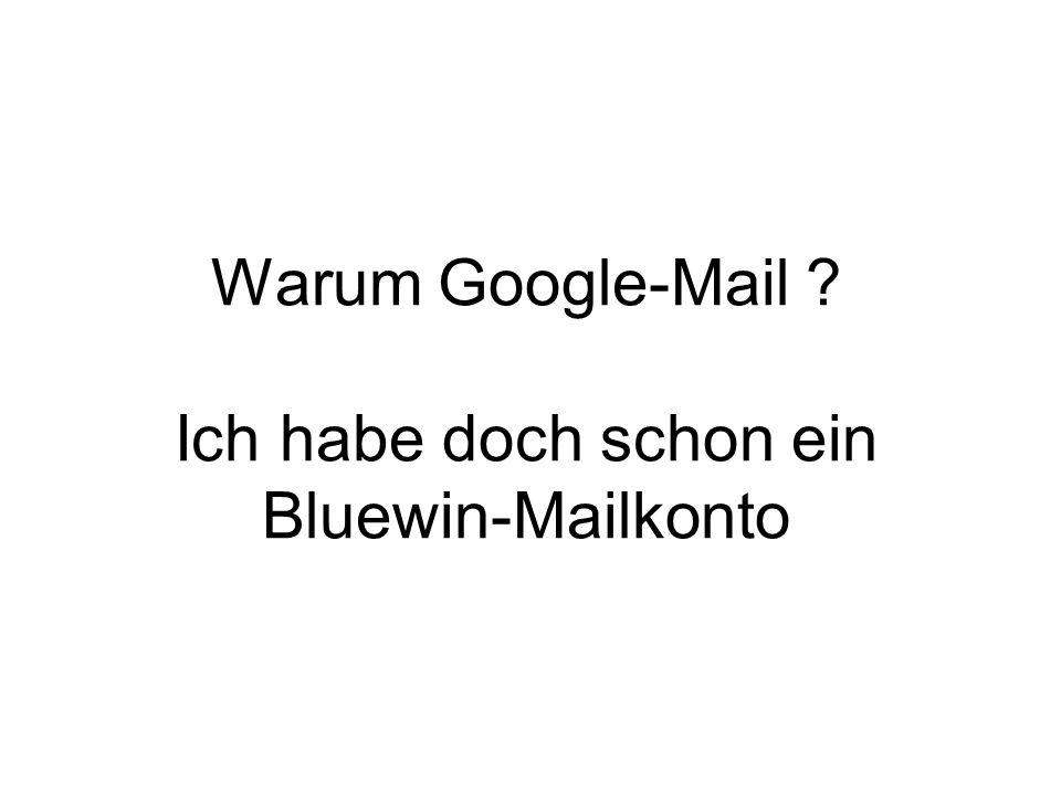 Warum Google-Mail ? Ich habe doch schon ein Bluewin-Mailkonto