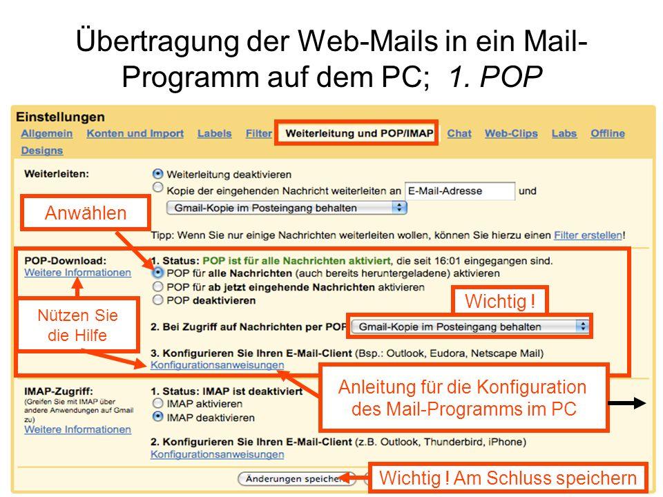 Übertragung der Web-Mails in ein Mail- Programm auf dem PC; 1. POP Nützen Sie die Hilfe Wichtig ! Wichtig ! Am Schluss speichern Anleitung für die Kon
