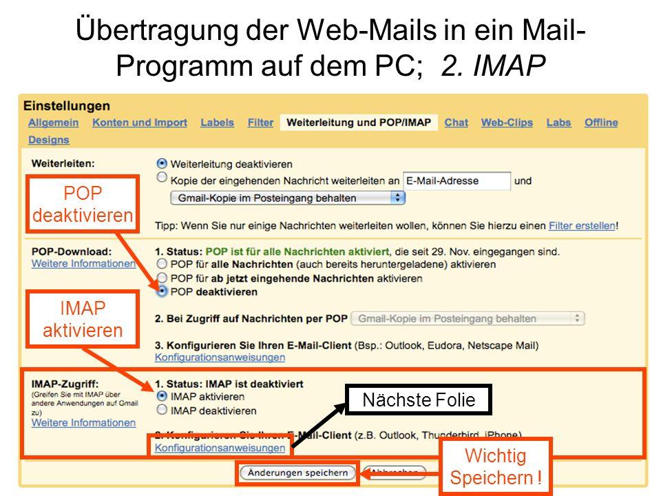 Übertragung der Web-Mails in ein Mail- Programm auf dem PC; 2. IMAP IMAP aktivieren Nächste Folie Wichtig Speichern ! POP deaktivieren