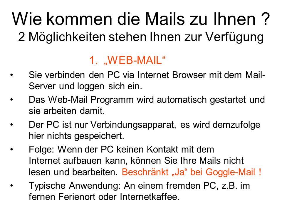Wie kommen die Mails zu Ihnen ? 2 Möglichkeiten stehen Ihnen zur Verfügung 1. WEB-MAIL Sie verbinden den PC via Internet Browser mit dem Mail- Server