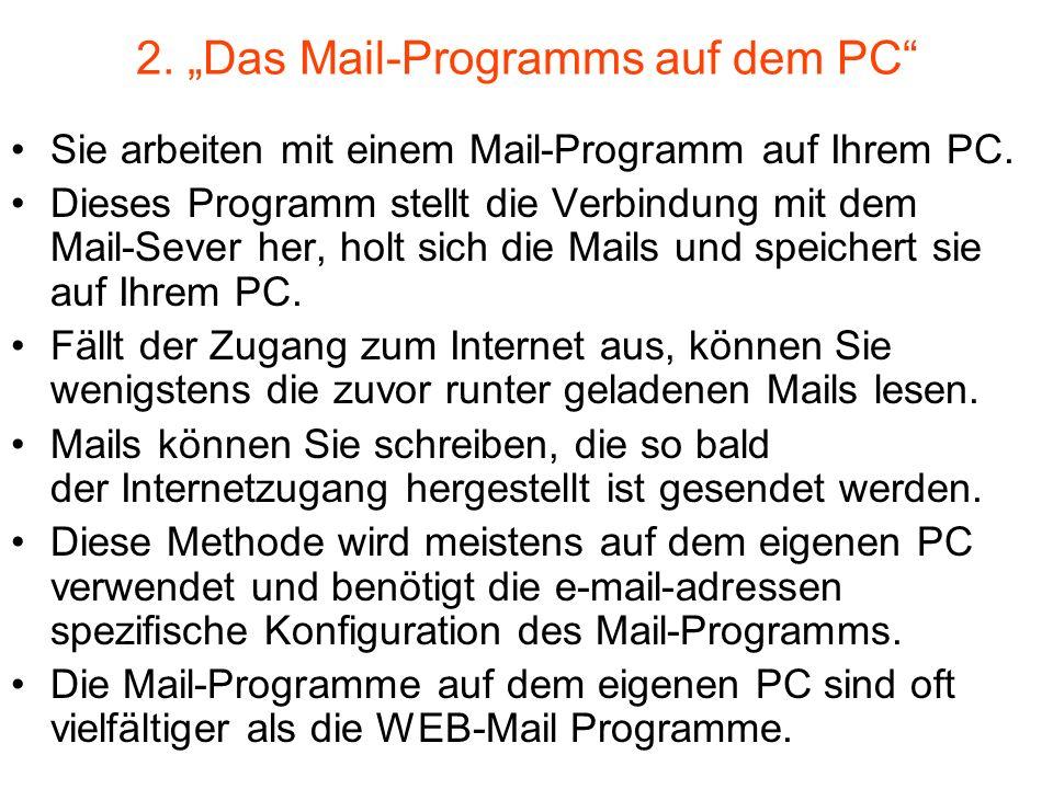2. Das Mail-Programms auf dem PC Sie arbeiten mit einem Mail-Programm auf Ihrem PC. Dieses Programm stellt die Verbindung mit dem Mail-Sever her, holt