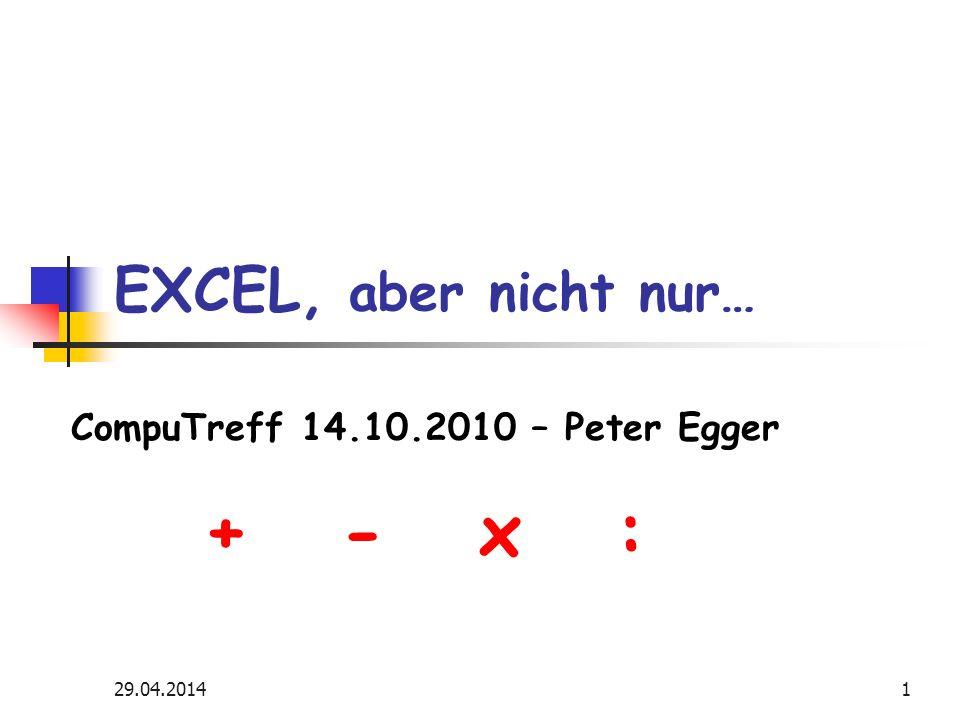29.04.20141 EXCEL, aber nicht nur… CompuTreff 14.10.2010 – Peter Egger + - x :
