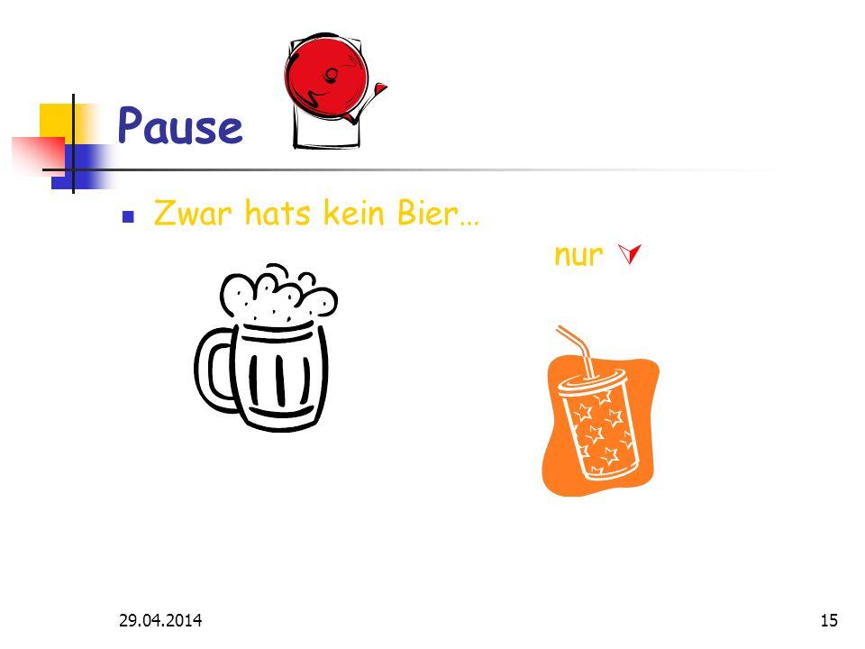 29.04.201415 Pause Zwar hats kein Bier… nur