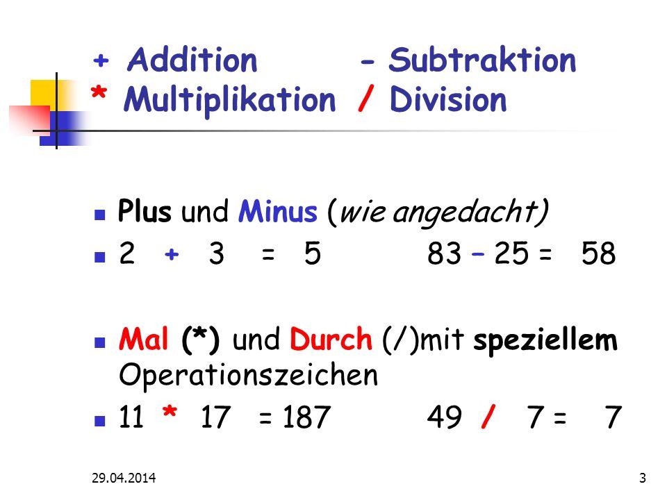 29.04.20144 So denkt der Compi beim Rechnen Addieren (plus) + Subtrahieren (minus) - Multiplizieren (mal) * Dividieren (durch) /
