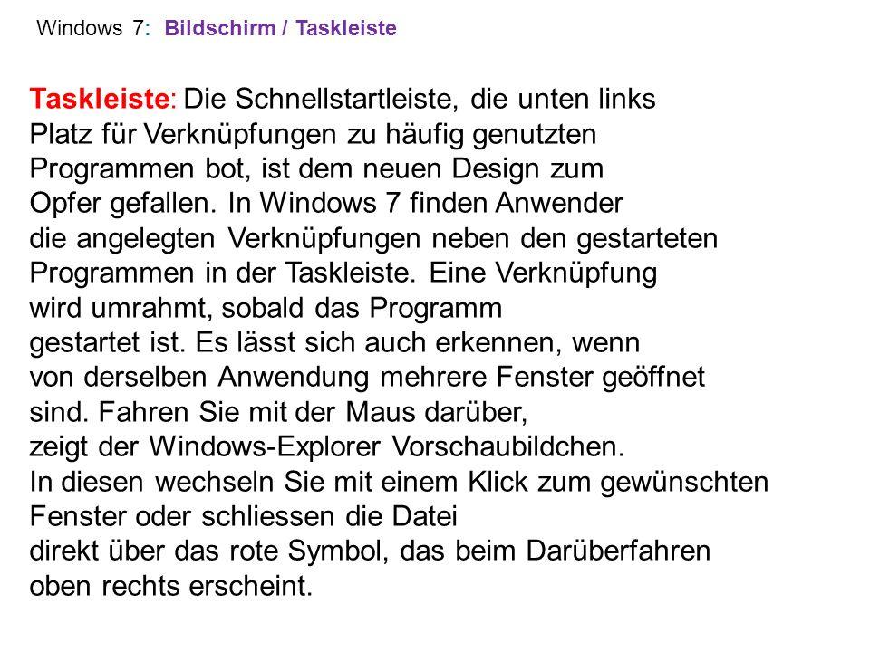 Windows 7: Bildschirm / Taskleiste Taskleiste: Die Schnellstartleiste, die unten links Platz für Verknüpfungen zu häufig genutzten Programmen bot, ist