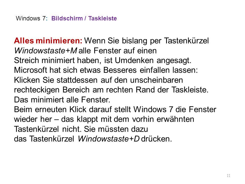 11 Alles minimieren: Wenn Sie bislang per Tastenkürzel Windowstaste+M alle Fenster auf einen Streich minimiert haben, ist Umdenken angesagt. Microsoft