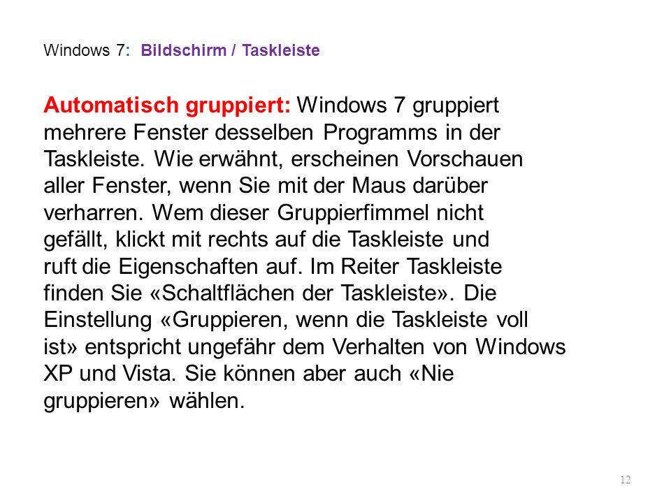 12 Automatisch gruppiert: Windows 7 gruppiert mehrere Fenster desselben Programms in der Taskleiste. Wie erwähnt, erscheinen Vorschauen aller Fenster,