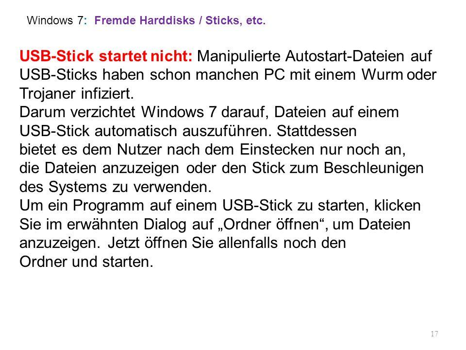 17 USB-Stick startet nicht: Manipulierte Autostart-Dateien auf USB-Sticks haben schon manchen PC mit einem Wurm oder Trojaner infiziert. Darum verzich