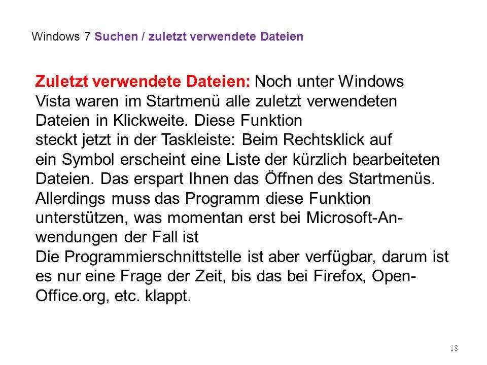 18 Zuletzt verwendete Dateien: Noch unter Windows Vista waren im Startmenü alle zuletzt verwendeten Dateien in Klickweite. Diese Funktion steckt jetzt