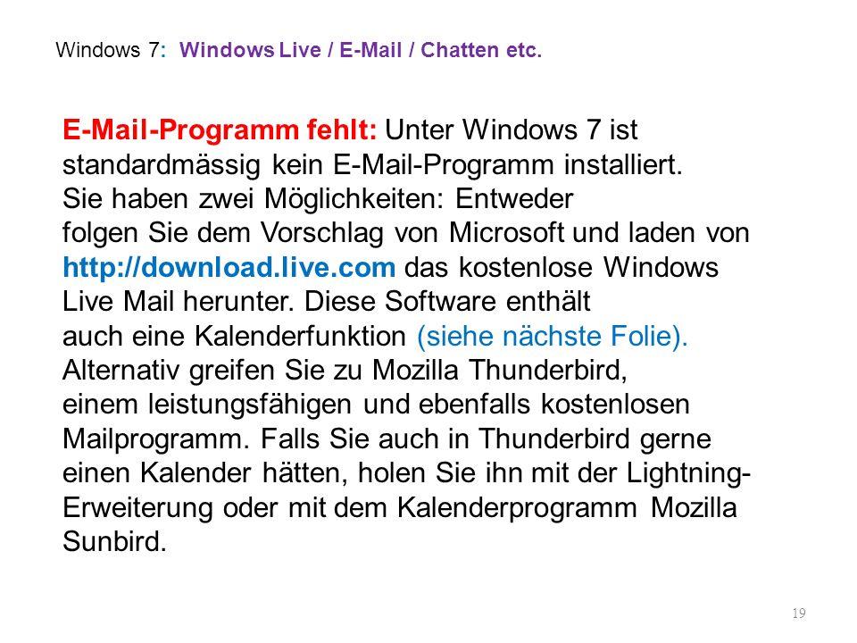 19 E-Mail-Programm fehlt: Unter Windows 7 ist standardmässig kein E-Mail-Programm installiert. Sie haben zwei Möglichkeiten: Entweder folgen Sie dem V