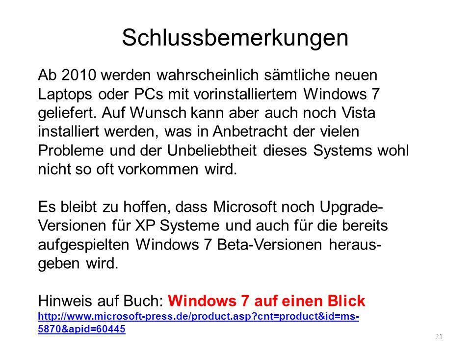 Schlussbemerkungen 21 Ab 2010 werden wahrscheinlich sämtliche neuen Laptops oder PCs mit vorinstalliertem Windows 7 geliefert. Auf Wunsch kann aber au