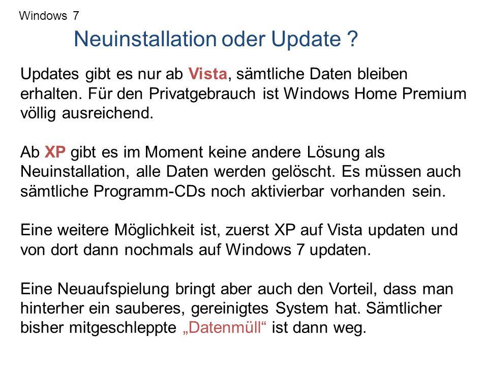 Windows 7 Neuinstallation oder Update ? Updates gibt es nur ab Vista, sämtliche Daten bleiben erhalten. Für den Privatgebrauch ist Windows Home Premiu