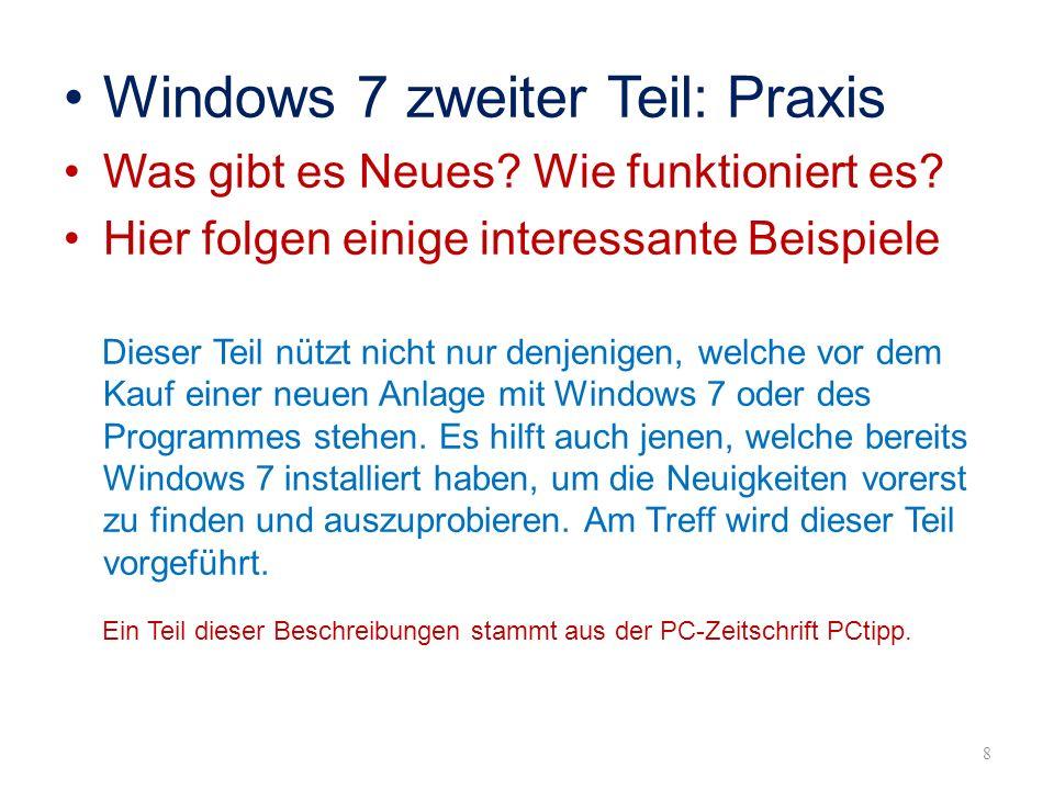 Windows 7 zweiter Teil: Praxis Was gibt es Neues? Wie funktioniert es? Hier folgen einige interessante Beispiele Dieser Teil nützt nicht nur denjenige
