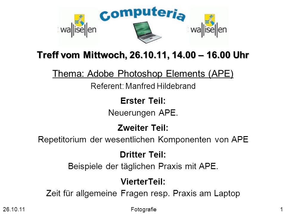 Treff vom Mittwoch, 26.10.11, 14.00 – 16.00 Uhr Thema: Adobe Photoshop Elements (APE) Referent: Manfred Hildebrand Erster Teil: Neuerungen APE.