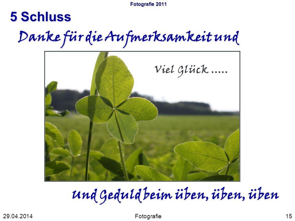 Fotografie 2011 5 Schluss Fotografie1529.04.2014 Danke für die Aufmerksamkeit und Und Geduld beim üben, üben, üben