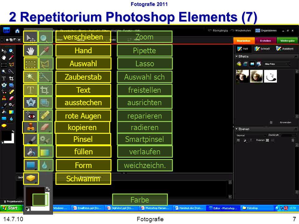 7 verschiebenZoomHandPipetteAuswahlLassoZauberstabAuswahl sch Text freistellenausstechenausrichtenrote AugenkopierenradierenPinselSmartpinselfüllenverlaufenFormweichzeichn.SchwammFarbe Fotografie14.7.10 reparieren Fotografie 2011 2 Repetitorium Photoshop Elements (7)