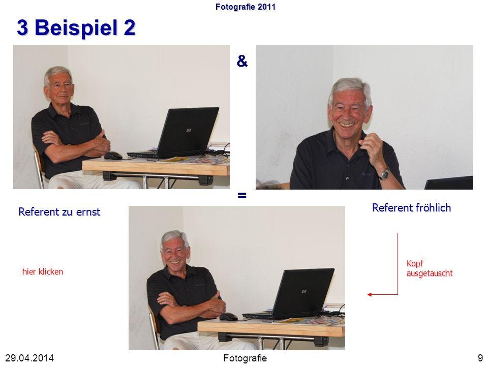Fotografie 2011 3 Beispiel 2 Fotografie929.04.2014 & = Referent zu ernst Referent fröhlich Kopf ausgetauscht hier klicken