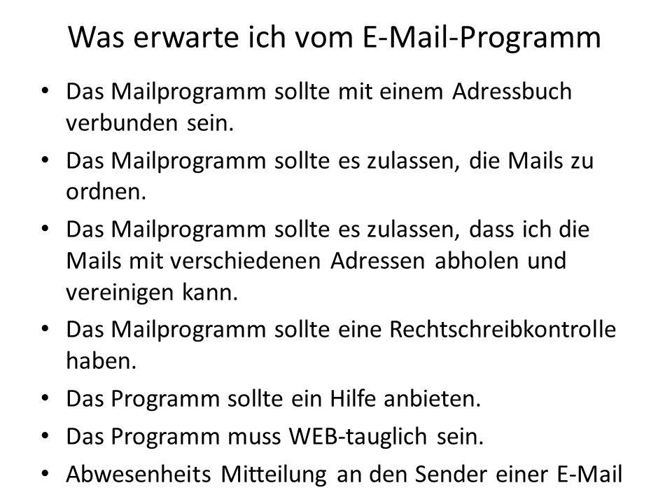 Was erwarte ich vom E-Mail-Programm Das Mailprogramm sollte mit einem Adressbuch verbunden sein. Das Mailprogramm sollte es zulassen, die Mails zu ord