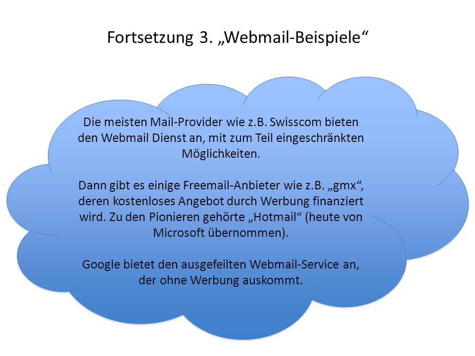 Fortsetzung 3. Webmail-Beispiele Die meisten Mail-Provider wie z.B. Swisscom bieten den Webmail Dienst an, mit zum Teil eingeschränkten Möglichkeiten.