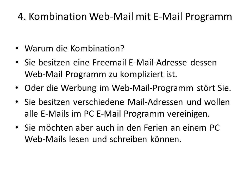 4. Kombination Web-Mail mit E-Mail Programm Warum die Kombination? Sie besitzen eine Freemail E-Mail-Adresse dessen Web-Mail Programm zu kompliziert i