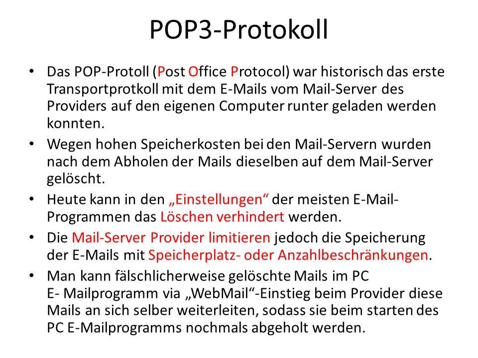 POP3-Protokoll Das POP-Protoll (Post Office Protocol) war historisch das erste Transportprotkoll mit dem E-Mails vom Mail-Server des Providers auf den
