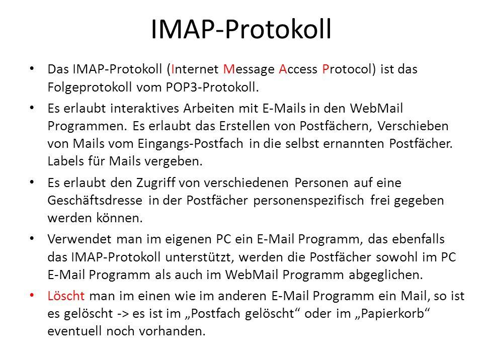 IMAP-Protokoll Das IMAP-Protokoll (Internet Message Access Protocol) ist das Folgeprotokoll vom POP3-Protokoll. Es erlaubt interaktives Arbeiten mit E