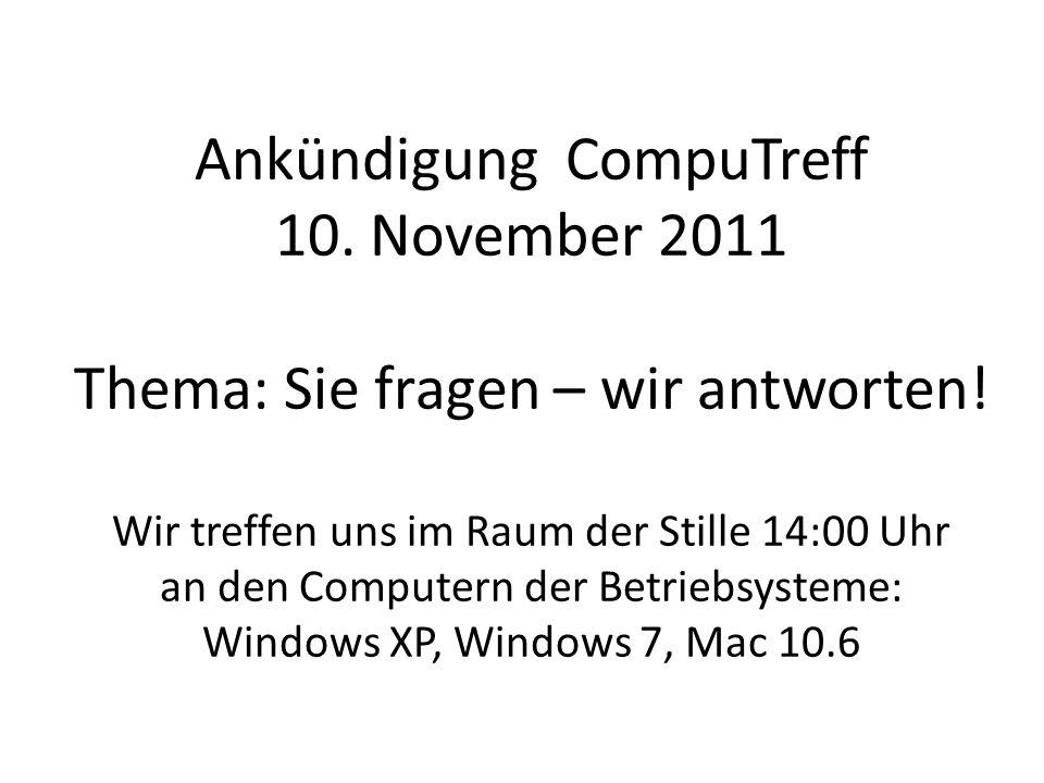 Ankündigung CompuTreff 10. November 2011 Thema: Sie fragen – wir antworten! Wir treffen uns im Raum der Stille 14:00 Uhr an den Computern der Betriebs