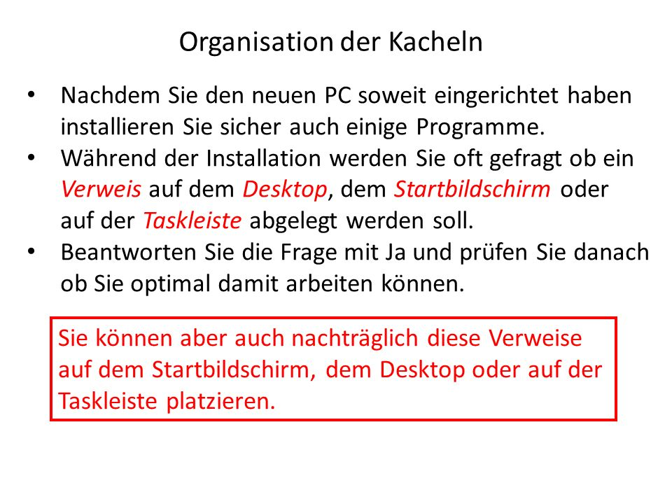 Organisation der Kacheln Nachdem Sie den neuen PC soweit eingerichtet haben installieren Sie sicher auch einige Programme. Während der Installation we