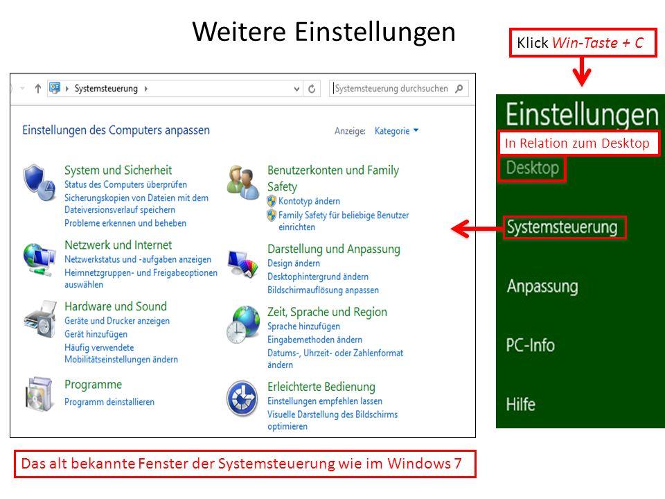 Weitere Einstellungen Das alt bekannte Fenster der Systemsteuerung wie im Windows 7 Klick Win-Taste + C In Relation zum Desktop