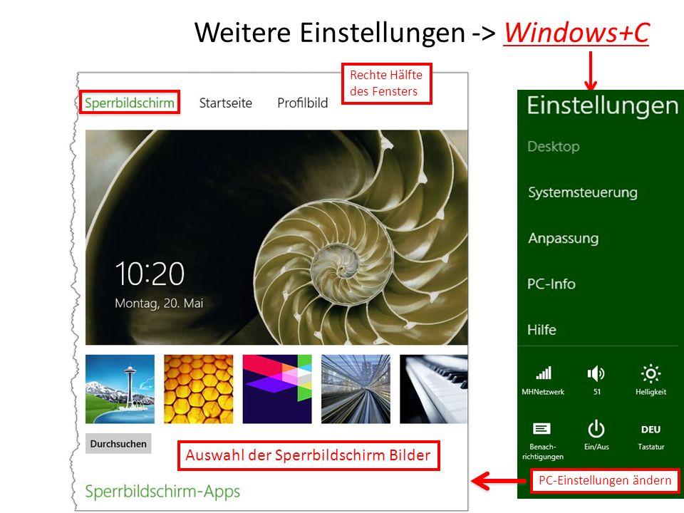 Weitere Einstellungen -> Windows+C PC-Einstellungen ändern Auswahl der Sperrbildschirm Bilder Rechte Hälfte des Fensters