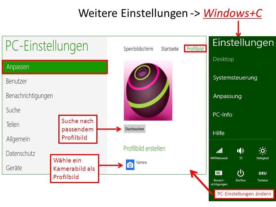 Weitere Einstellungen -> Windows+C PC-Einstellungen ändern Suche nach passendem Profilbild Wähle ein Kamerabild als Profilbild