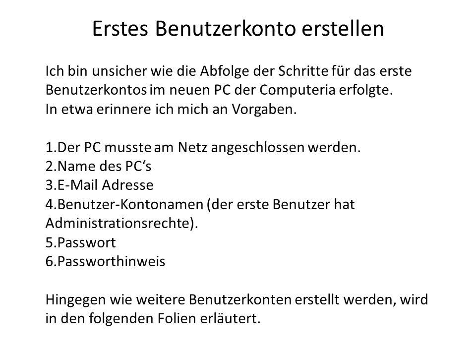 Erstes Benutzerkonto erstellen Ich bin unsicher wie die Abfolge der Schritte für das erste Benutzerkontos im neuen PC der Computeria erfolgte. In etwa