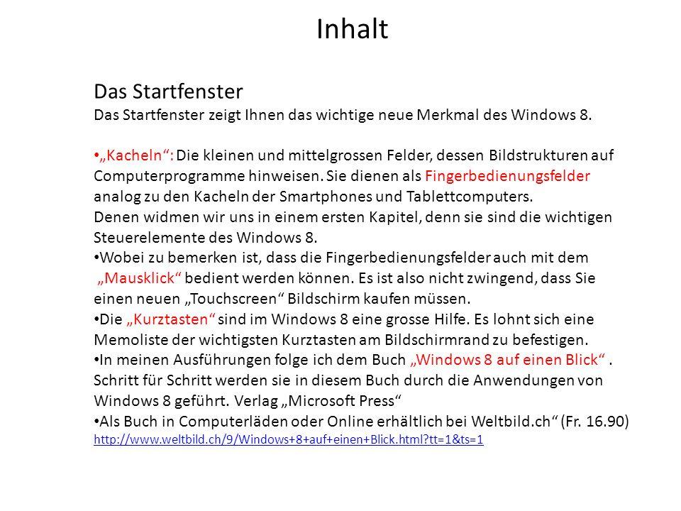 Inhalt Das Startfenster Das Startfenster zeigt Ihnen das wichtige neue Merkmal des Windows 8. Kacheln: Die kleinen und mittelgrossen Felder, dessen Bi