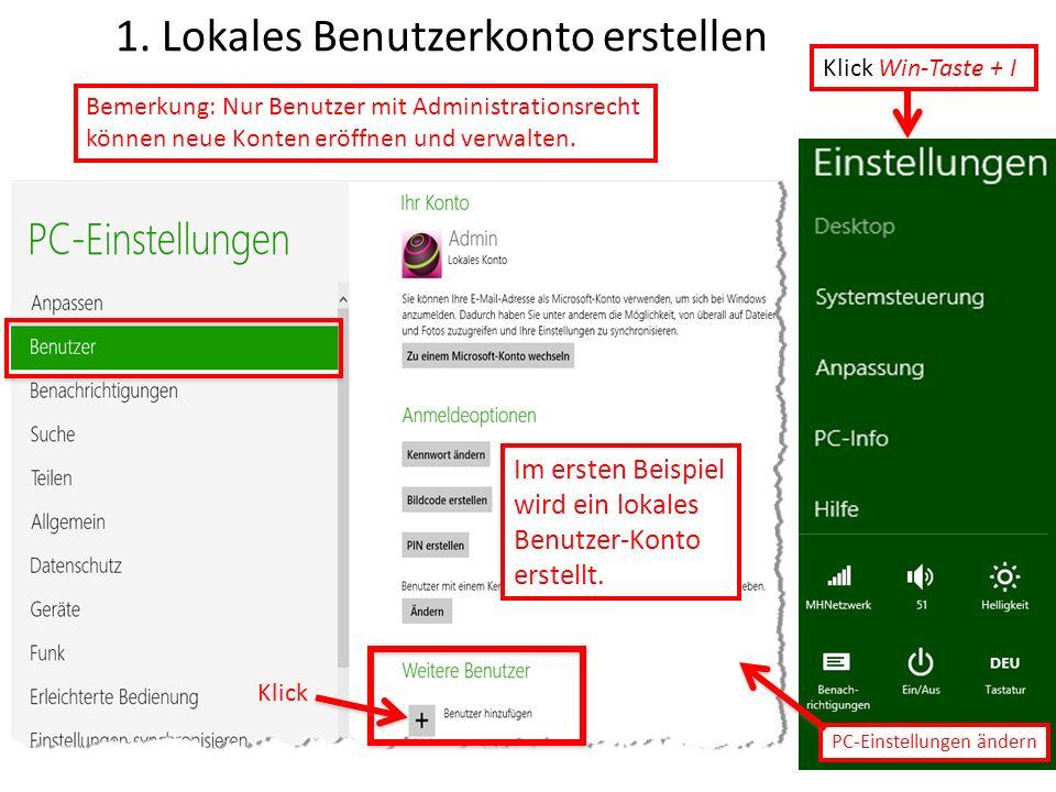 1. Lokales Benutzerkonto erstellen PC-Einstellungen ändern Klick Win-Taste + I Bemerkung: Nur Benutzer mit Administrationsrecht können neue Konten erö
