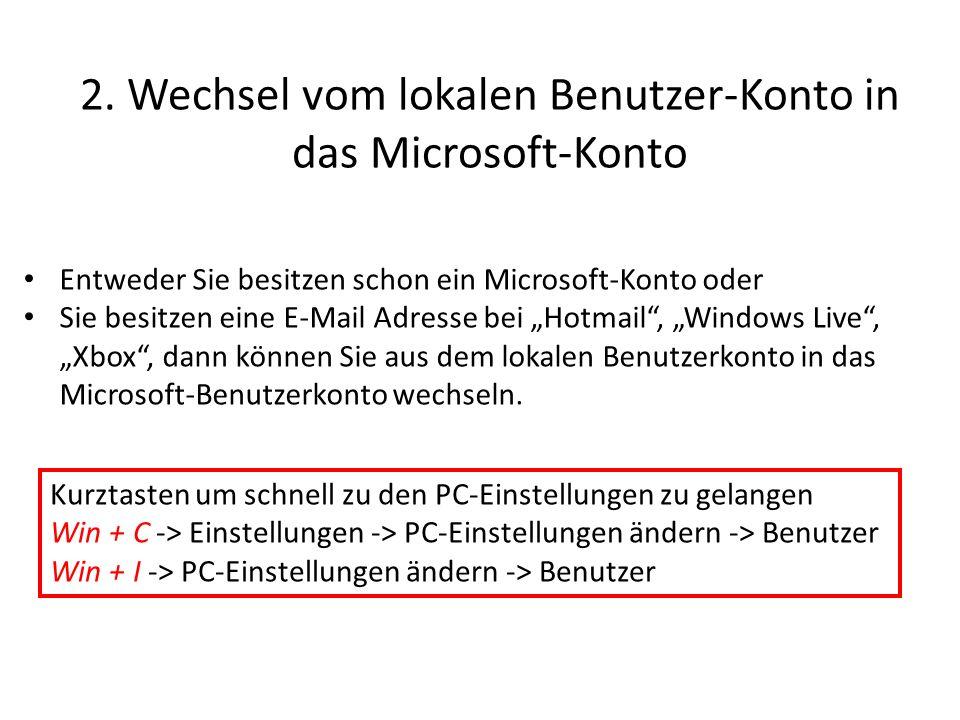 2. Wechsel vom lokalen Benutzer-Konto in das Microsoft-Konto Entweder Sie besitzen schon ein Microsoft-Konto oder Sie besitzen eine E-Mail Adresse bei