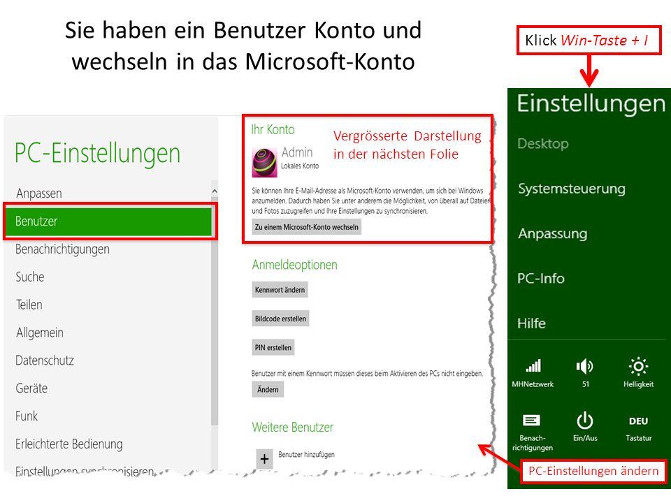 Sie haben ein Benutzer Konto und wechseln in das Microsoft-Konto PC-Einstellungen ändern Klick Win-Taste + I Vergrösserte Darstellung in der nächsten