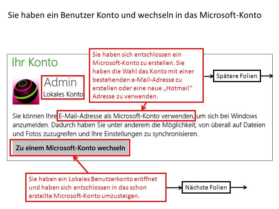 Sie haben ein Benutzer Konto und wechseln in das Microsoft-Konto Sie haben ein Lokales Benutzerkonto eröffnet und haben sich entschlossen in das schon