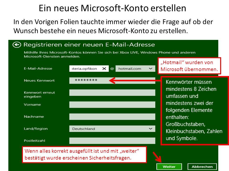 Ein neues Microsoft-Konto erstellen In den Vorigen Folien tauchte immer wieder die Frage auf ob der Wunsch bestehe ein neues Microsoft-Konto zu erstel