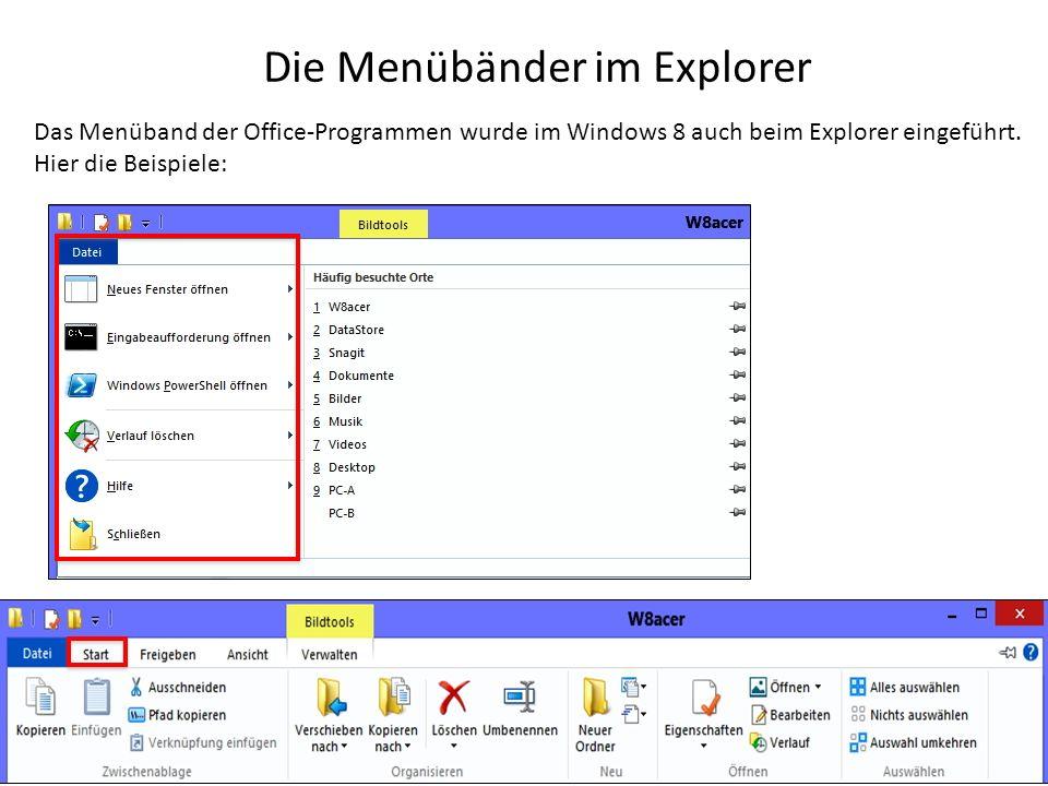 Die Menübänder im Explorer Das Menüband der Office-Programmen wurde im Windows 8 auch beim Explorer eingeführt. Hier die Beispiele: