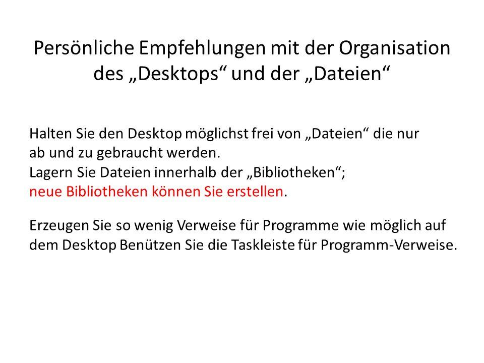 Persönliche Empfehlungen mit der Organisation des Desktops und der Dateien Halten Sie den Desktop möglichst frei von Dateien die nur ab und zu gebrauc