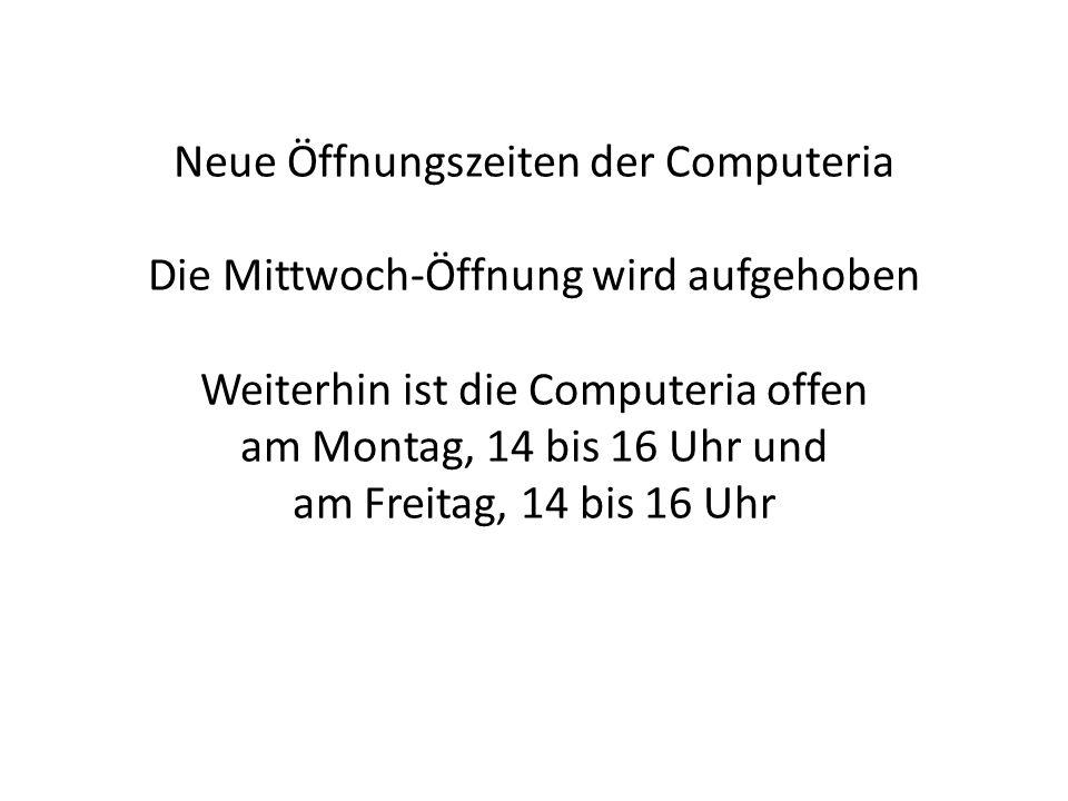Neue Öffnungszeiten der Computeria Die Mittwoch-Öffnung wird aufgehoben Weiterhin ist die Computeria offen am Montag, 14 bis 16 Uhr und am Freitag, 14