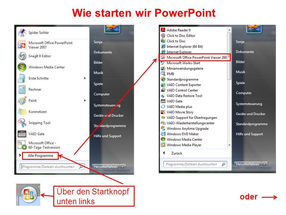 Wie starten wir PowerPoint Über den Startknopf unten links oder