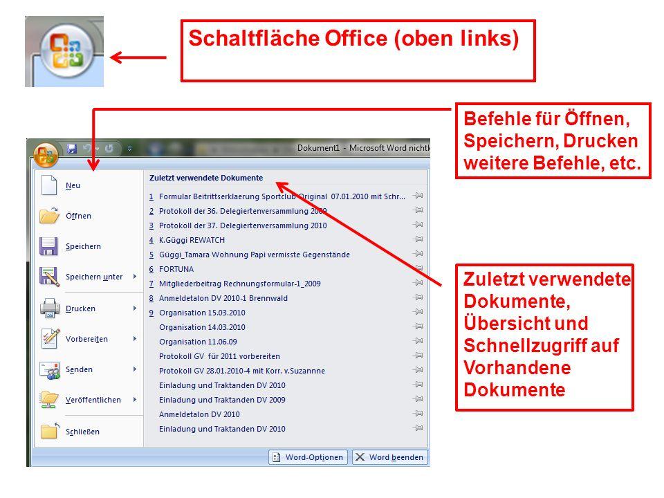 Zuletzt verwendete Dokumente, Übersicht und Schnellzugriff auf Vorhandene Dokumente Schaltfläche Office (oben links) Befehle für Öffnen, Speichern, Dr