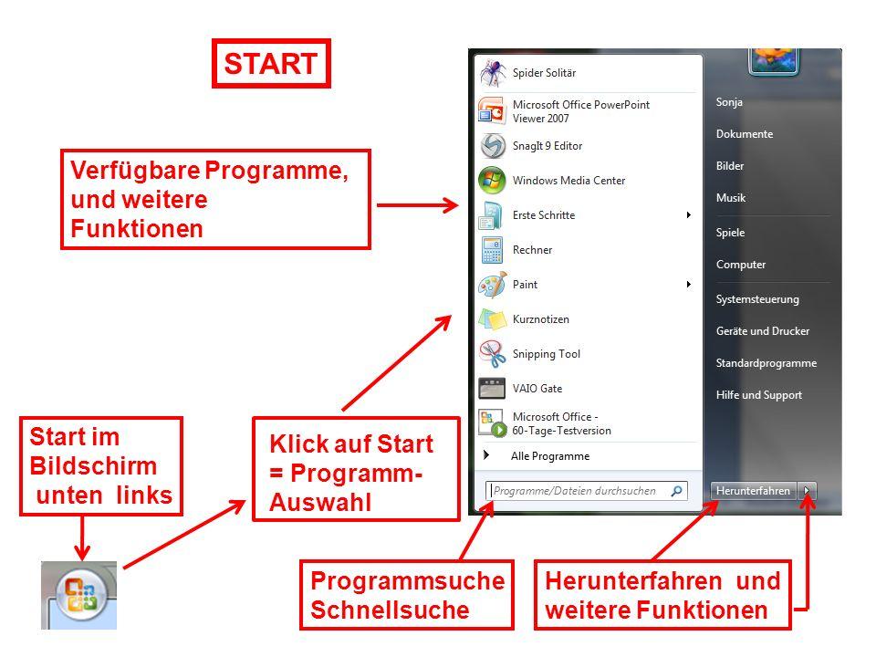 Verfügbare Programme, und weitere Funktionen Start im Bildschirm unten links Herunterfahren und weitere Funktionen Programmsuche Schnellsuche START Kl