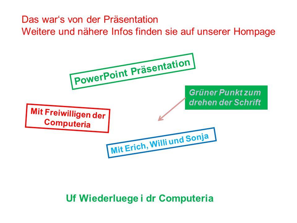 PowerPoint Präsentation Mit Freiwilligen der Computeria Mit Erich, Willi und Sonja Grüner Punkt zum drehen der Schrift Das wars von der Präsentation W