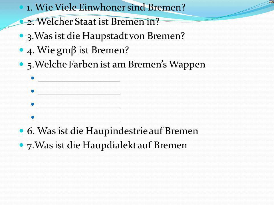 1. Wie Viele Einwhoner sind Bremen. 2. Welcher Staat ist Bremen in.