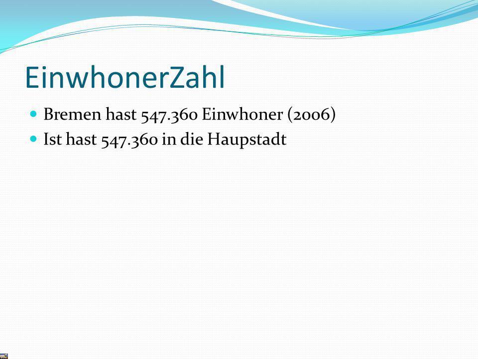 EinwhonerZahl Bremen hast 547.360 Einwhoner (2006) Ist hast 547.360 in die Haupstadt