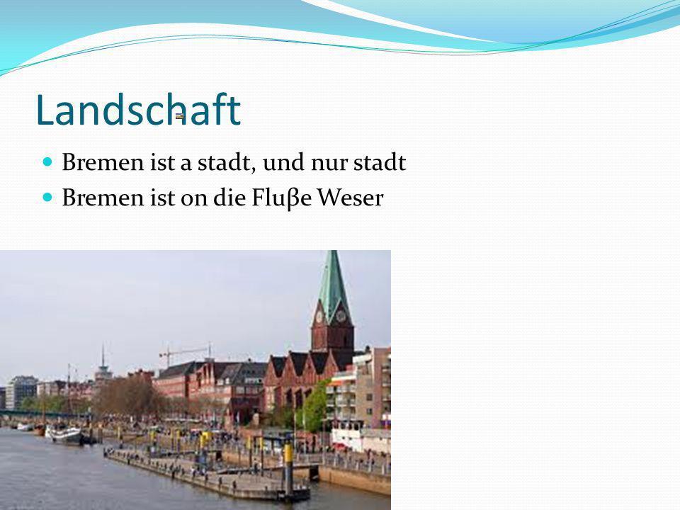 Landschaft Bremen ist a stadt, und nur stadt Bremen ist on die Fluβe Weser