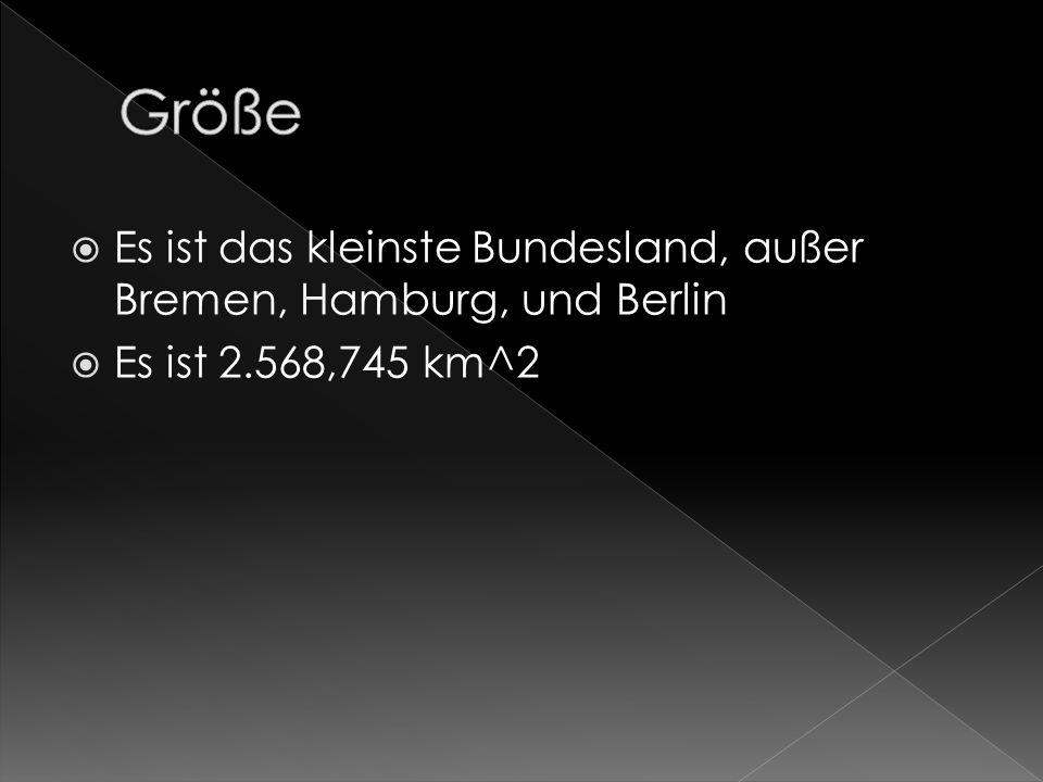 Es ist das kleinste Bundesland, außer Bremen, Hamburg, und Berlin Es ist 2.568,745 km^2