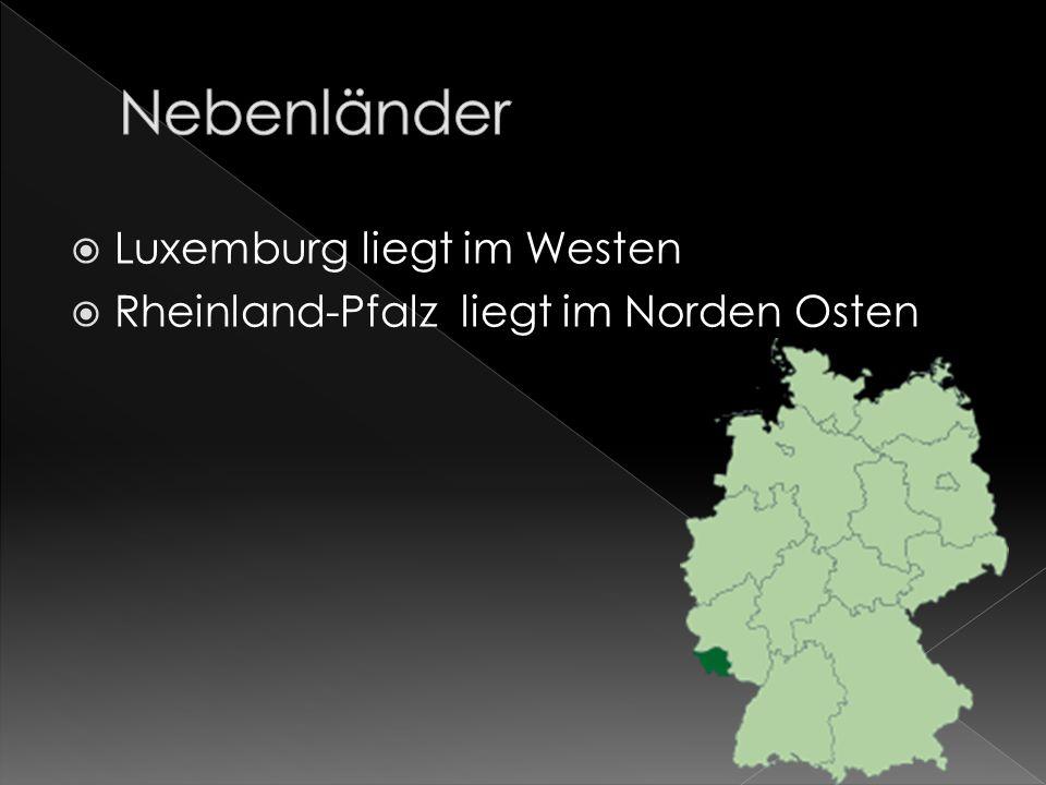 Luxemburg liegt im Westen Rheinland-Pfalz liegt im Norden Osten
